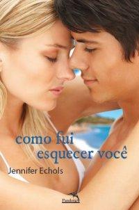 Resenha - Como fui esquecer você - Jennifer Echols